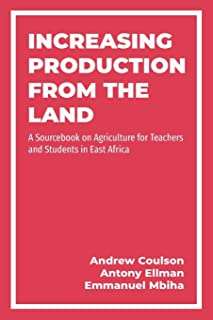 Increasing Production from the Land: A Source Book on Agriculture for Teachers and Students in East Africa