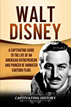 Walt Disney: A Captivating Guide to the Life of an American Entrepreneur and Pioneer of Animated Cartoon Films
