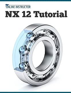 NX 12 Tutorial: Sketching, Feature Modeling, Assemblies, Drawings, Sheet Metal, Simulation basics, PMI, and Rendering
