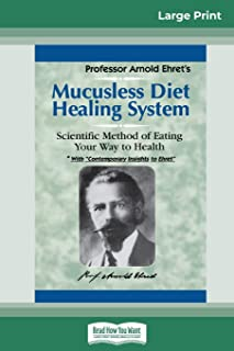 Mucusless Diet Healing System: A Scientific Method of Eating Your Way to Health (16pt Large Print Edition)
