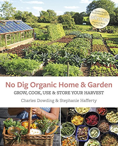 No Dig Organic Home & Garden: Grow, Cook, Use, and Store Your Harvest