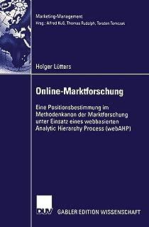 Online-Marktforschung: Eine Positionsbestimmung im Methodenkanon der Marktforschung unter Einsatz eines webbasierten Analytic Hierarchy Process (webAHP) (Marketing-Management) (German Edition)