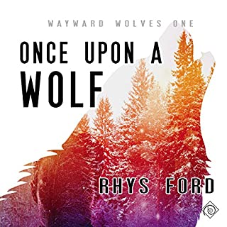 Once upon a Wolf     The Wayward Wolves Series, Book 1              By:                                                                                                                                 Rhys Ford                               Narrated by:                                                                                                                                 Derrick McClain                      Length: 3 hrs and 49 mins     10 ratings     Overall 3.5