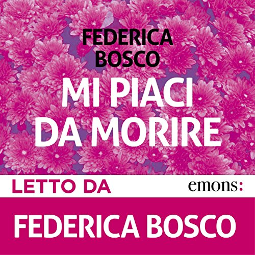 Mi Piaci da Morire                   By:                                                                                                                                 Federica Bosco                               Narrated by:                                                                                                                                 Federica Bosco                      Length: 3 hrs and 48 mins     2 ratings     Overall 5.0