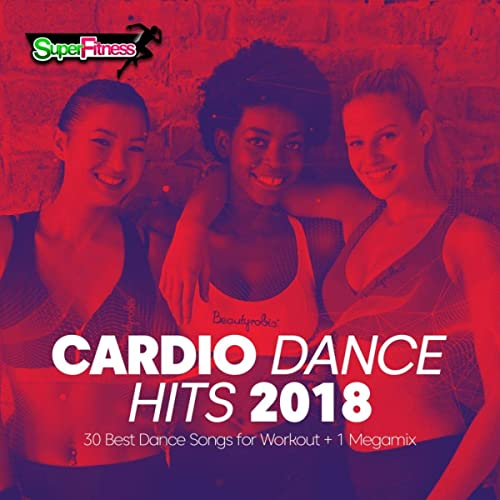 Cardio Dance Hits 2018: 30 Best Dance Songs for Workout + 1 Megamix
