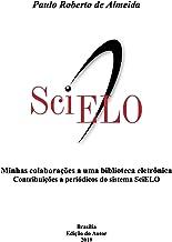 Minhas colaborações a uma biblioteca eletrônica: Contribuições a periódicos do sistema SciELO (Pensamento Político Livro 9)