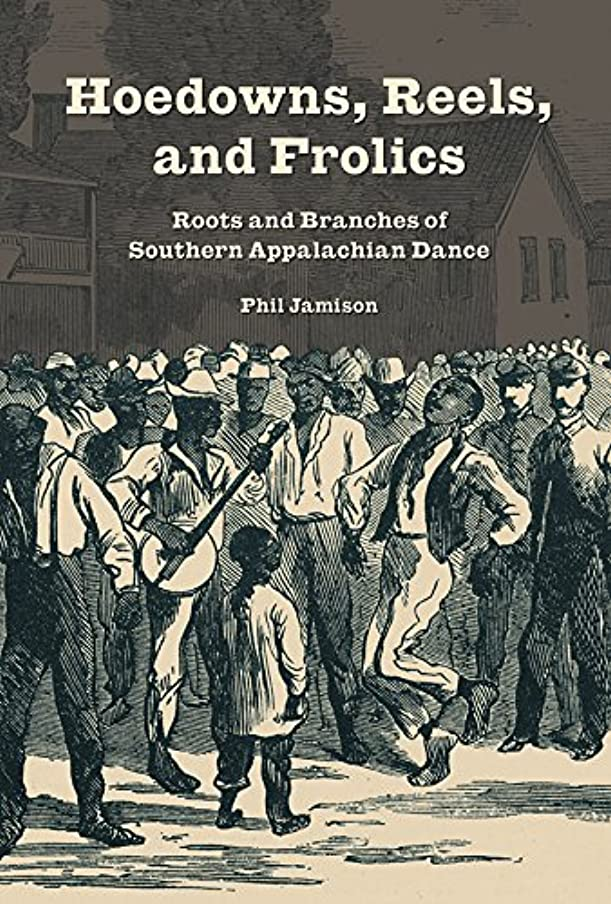 素子思いやりポンプHoedowns, Reels, and Frolics: Roots and Branches of Southern Appalachian Dance (Music in American Life) (English Edition)