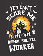 You Can't Scare Me, I'm An Animal Shelter Worker: Cute Wide Ruled Halloween Themed Journal Gift for Animal Shelter Worker ...
