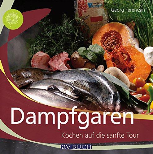 Dampfgaren: Kochen auf die sanfte Tour (Genusswelten)