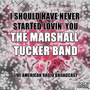 I Should Have Never Started Lovin' You (Live)