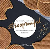 The wonderful world of the stroopwafel: The famous Dutch cookie that sticks!