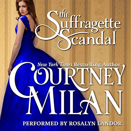 The Suffragette Scandal     Brothers Sinister, Book 4              By:                                                                                                                                 Courtney Milan                               Narrated by:                                                                                                                                 Rosalyn Landor                      Length: 10 hrs and 54 mins     474 ratings     Overall 4.4