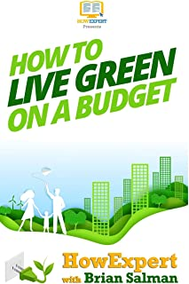 How To Live Green On a Budget: Your Step-By-Step Guide To Living Green On a Budget