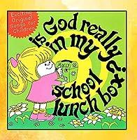Is God Really in My School Lunch Box? by John Devine