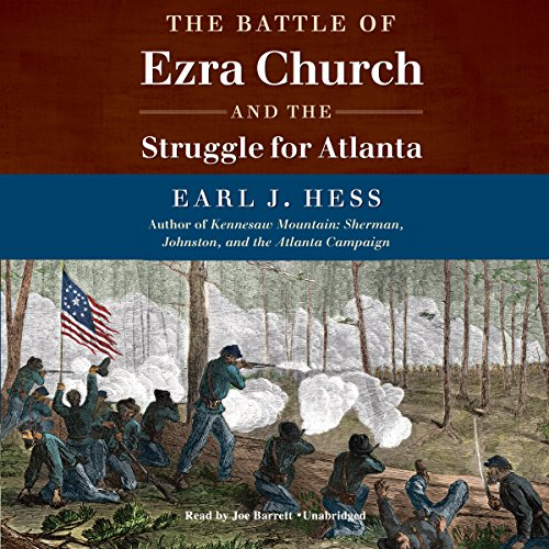 The Battle of Ezra Church and the Struggle for Atlanta audiobook cover art