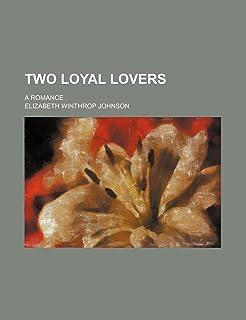 Two Loyal Lovers; A Romance
