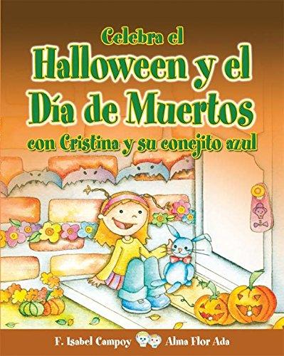 Celebra El Halloween y El Dia de Muertos Con Cristina y Su Conejito Azul (Cuentos Para Celebrar/ Stories to Celebrate)