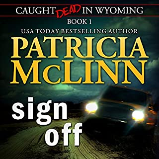 Sign Off     Caught Dead in Wyoming, Book 1              By:                                                                                                                                 Patricia McLinn                               Narrated by:                                                                                                                                 Jane McLaughlin                      Length: 8 hrs and 47 mins     231 ratings     Overall 4.3