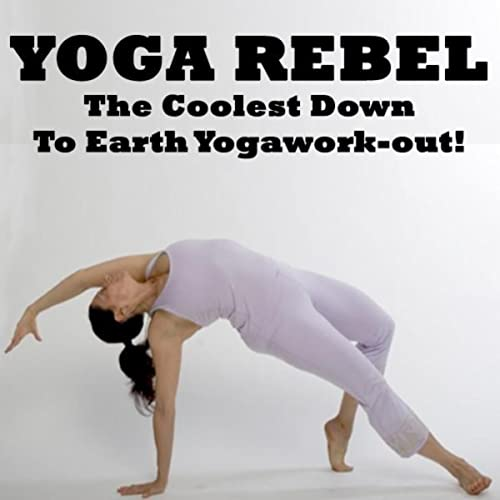 56c8c8361f178 Yoga Rebel - The Coolest Down to Earth Yogawork-Out! by Yoga Tunes ...