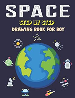 Space Step by Step Drawing Book for Boy: Explore, Fun with Learn... How To Draw Planets, Stars, Astronauts, Space Ships an...