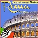 Vacaciones en Italia. Roma Eterna. 23 Grandes Canciones