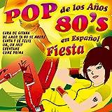 El Mejor Pop de los Años 80's en Español. Fiesta 100% Decada de los 80