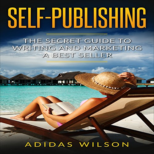Self Publishing: The Secret Guide to Writing and Marketing a Best Seller cover art