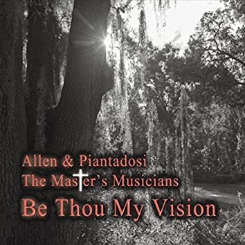 The Master's Musicians: Be Thou My Vision