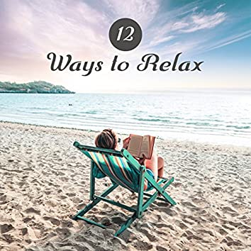 12 Ways to Relax: Feel Better with Amazing New Age Music