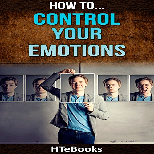 How to Control Your Emotions: Quick Results Guide cover art