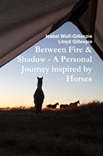 Between Fire & Shadow - A Personal Journey Inspired by Horses