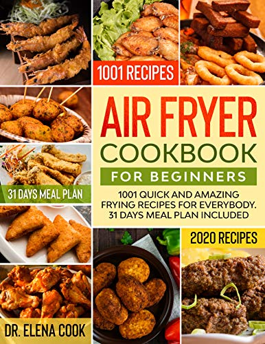 Air Fryer Cookbook for Beginners: 1001 Quick and Amazing Frying Recipes for Everybody. 31 Days Meal Plan Included (2020 Recipes)