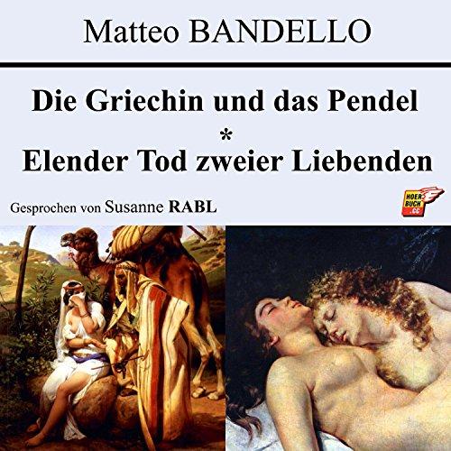 Die Griechin und das Pendel / Elender Tod zweier Liebenden cover art