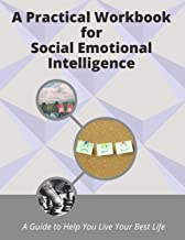 A Practical Workbook for Social Emotional Intelligence: a guide to help you live your best life