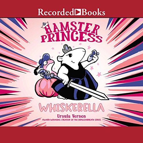 Hamster Princess: Whiskerella Audiobook By Ursula Vernon cover art