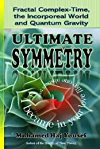 ULTIMATE SYMMETRY: Fractal Complex-Time, the Incorporeal World and Quantum Gravity (The Single Monad Model of The Cosmos Book 3)