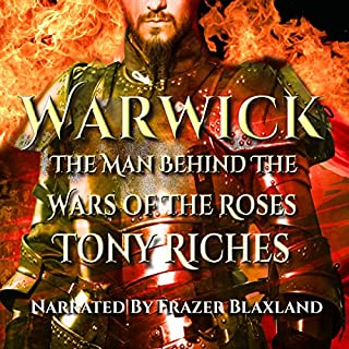 Warwick: The Man Behind the Wars of the Roses                   By:                                                                                                                                 Tony Riches                               Narrated by:                                                                                                                                 Frazer Blaxland                      Length: 8 hrs and 18 mins     6 ratings     Overall 4.7