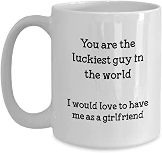 You Are the Luckiest Guy in the World Mug - Funny Boyfriend Coffee Cup - Gifts from Girlfriend to Boyfriend - Birthday Christmas Gag Gifts Idea