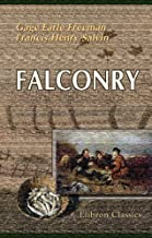 Falconry: Its Claims, History, and Practice. To which are added remarks on training the Otter and Cormorant, by Captain Salvin by Francis Henry Salvin Gage Earle Freeman (2004-06-25)