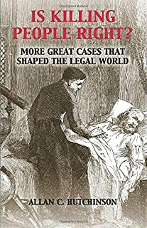 Is Killing People Right?: More Great Cases that Shaped the Legal World