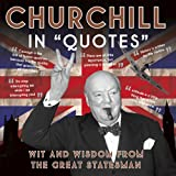 """Churchill in """"Quotes"""": Wit and Wisdom from the Great Statesman"""