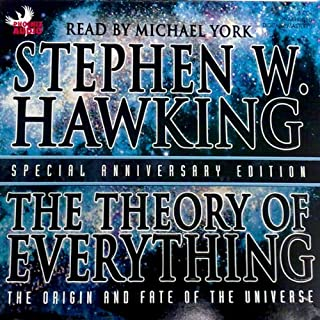 The Theory of Everything     The Origin and Fate of the Universe              Written by:                                                                                                                                 Stephen W. Hawking                               Narrated by:                                                                                                                                 Michael York                      Length: 3 hrs and 30 mins     14 ratings     Overall 4.8