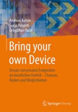 Bring your own Device: Einsatz von privaten Endgeräten im beruflichen Umfeld – Chancen, Risiken und Möglichkeiten (German Edition)