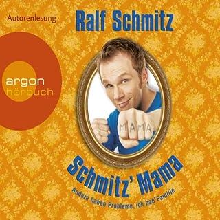 Schmitz' Mama     Andere haben Probleme, ich hab' Familie              Autor:                                                                                                                                 Ralf Schmitz                               Sprecher:                                                                                                                                 Ralf Schmitz                      Spieldauer: 4 Std. und 32 Min.     548 Bewertungen     Gesamt 4,4