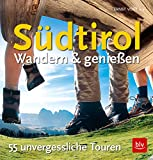 Südtirol - Wandern & Genießen: 55 unvergessliche Touren