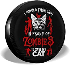 DPT3LTT I Would Push You in Front of Zombies to Save My Cat Spare Wheel Tire Cover Fit Jeep Trailer RV Ect