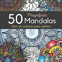 50 Magnificas Mandalas Libro de colorear para adultos: 50 Excelente Pasatiempo Anti Estrés Para Relajarse con Bellísimas Mandalas, Increíble Selección de Páginas para Colorear para La Meditación y la Creatividad.
