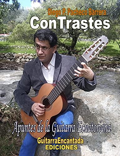 ConTrastes: Apuntes de la Guitarra Ecuatoriana (Spanish Edition)