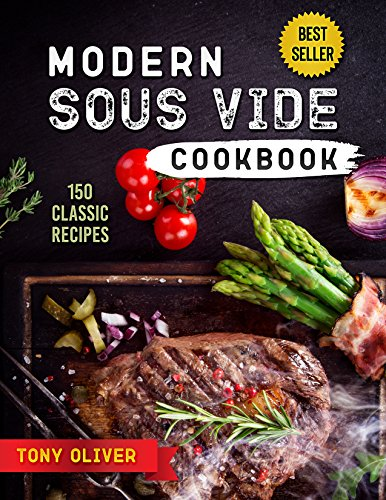 Modern Sous Vide Cookbook: TOP 150 Classic Recipes + Cocktails (Easy and Delicious Sous Vide Recipes for Beginners and Experts + photo)