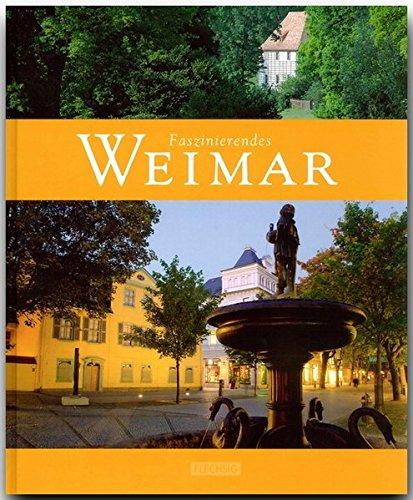 Faszinierendes WEIMAR - Ein Bildband mit 120 Bildern - FLECHSIG Verlag: Ein Bildband mit über 120 Bildern auf 96 Seiten (Faszination)
